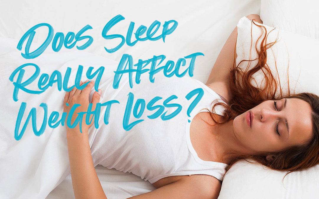 DOES SLEEP REALLY AFFECT WEIGHT LOSS?
