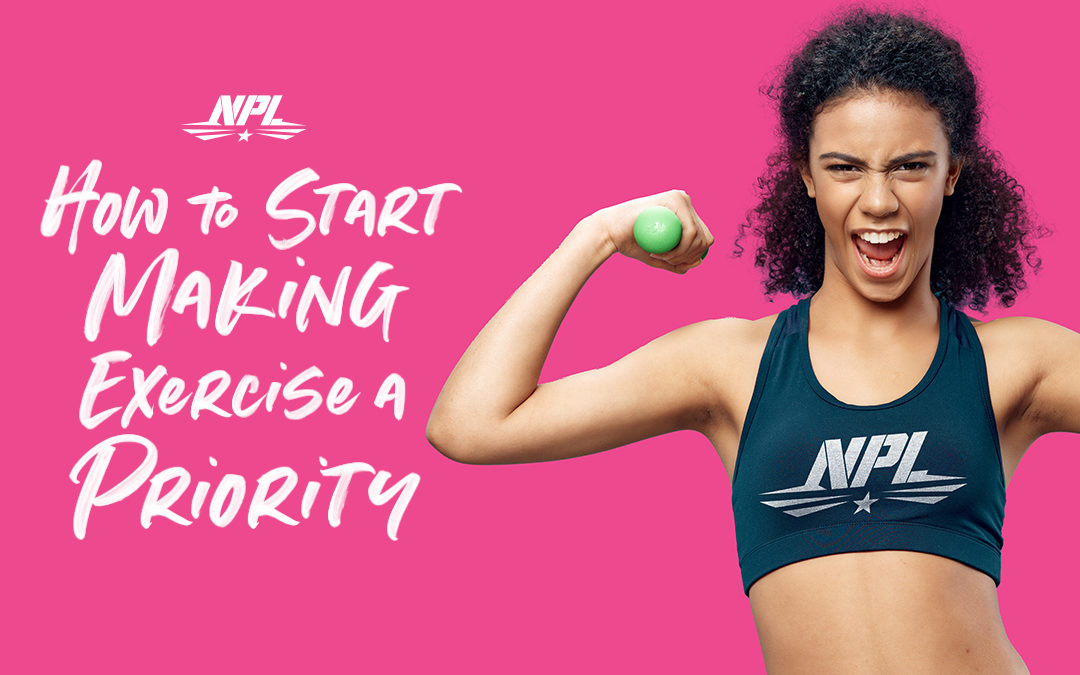 HOW TO START MAKING EXERCISE A PRIORITY