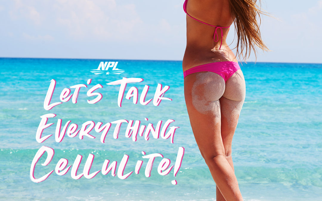 LET'S TALK EVERYTHING CELLULITE