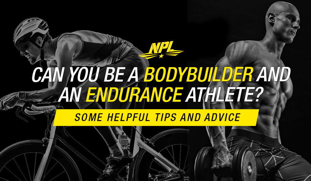 CAN YOU BE A BODYBUILDER AND AN ENDURANCE ATHLETE?