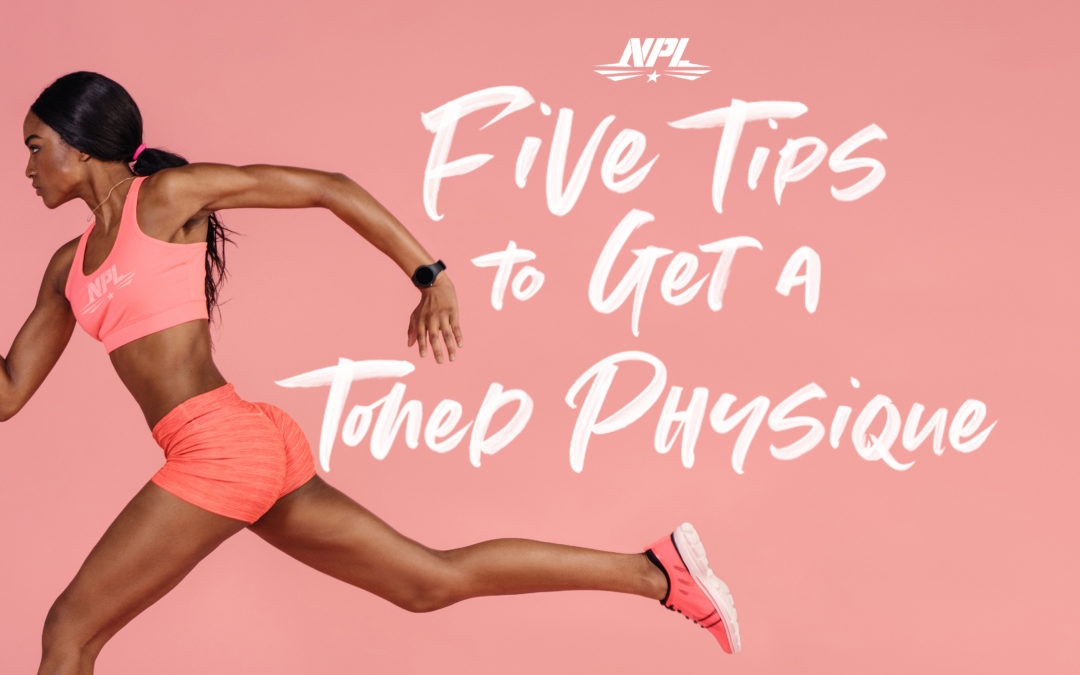 5 TIPS TO GET A TONED PHYSIQUE