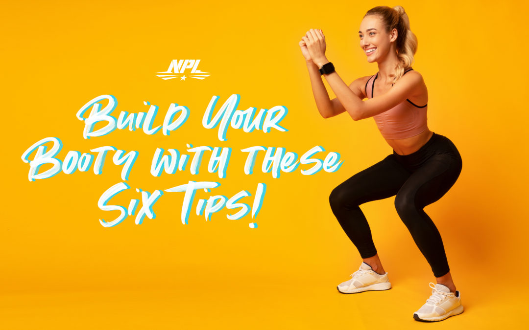 BUILD YOUR BOOTY WITH THESE 6 TIPS